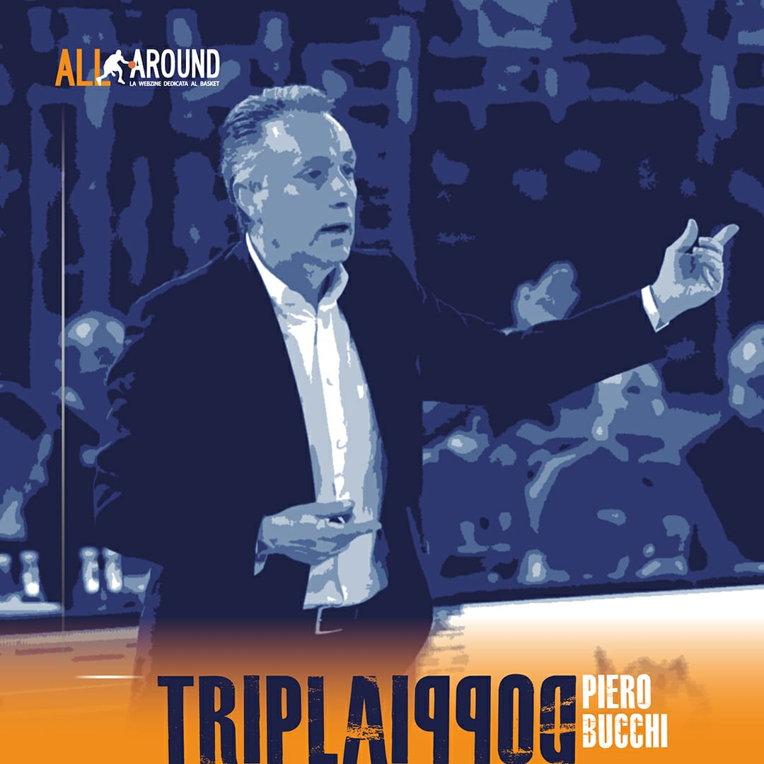 TriplaDoppia by All-Around.net 2019-20: 32^Puntata di TriplaDoppia con coach Piero Bucchi, lo stile e la sagacia al servizio della Virtus Roma