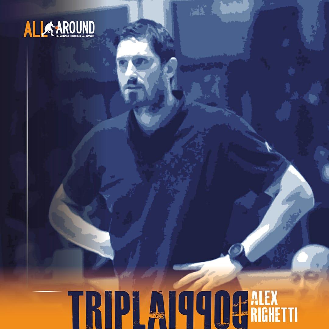 TriplaDoppia by All-Around.net 2019-20: 37^Puntata di TriplaDoppia all'insegna del basket Azzurro e zone affini, a Voi ecco Alex Righetti!