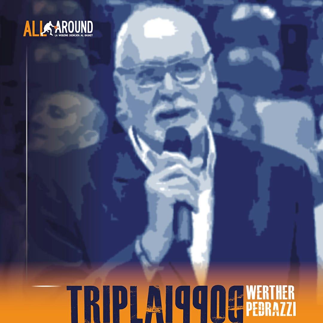 TriplaDoppia by All-Around.net 2019-20: 39^Puntata di TriplaDoppia con le grandi firme del nostro basket come Werther Pedrazzi