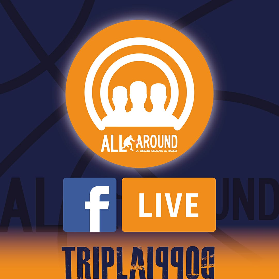 TriplaDoppia by All-Around.net 2019-20: 7^Puntata live su Facebook di TriplaDoppia speciale Mercato con tanti nomi e tante news